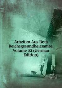 Книга под заказ: «Arbeiten Aus Dem Reichsgesundheitsamte, Volume 33 (German Edition)»