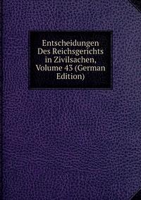 Книга под заказ: «Entscheidungen Des Reichsgerichts in Zivilsachen, Volume 43 (German Edition)»