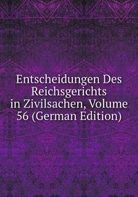 Книга под заказ: «Entscheidungen Des Reichsgerichts in Zivilsachen, Volume 56 (German Edition)»
