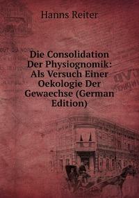 Книга под заказ: «Die Consolidation Der Physiognomik: Als Versuch Einer Oekologie Der Gewaechse (German Edition)»