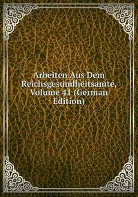 Книга под заказ: «Arbeiten Aus Dem Reichsgesundheitsamte, Volume 41 (German Edition)»