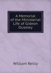 Книга под заказ: «A Memorial of the Ministerial Life of Gideon Ouseley»