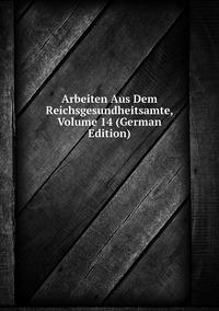 Книга под заказ: «Arbeiten Aus Dem Reichsgesundheitsamte, Volume 14 (German Edition)»
