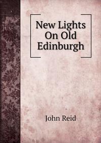 Книга под заказ: «New Lights On Old Edinburgh»