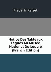 Notice Des Tableaux Légués Au Musée National Du Louvre (French Edition), Frederic Reiset обложка-превью
