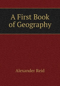 Книга под заказ: «A First Book of Geography»