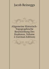 Книга под заказ: «Aligemeine Historisch-Topographische Beschreibung Des Kaukasus, Volume 2 (German Edition)»