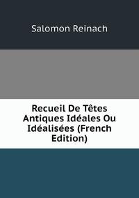 Книга под заказ: «Recueil De Têtes Antiques Idéales Ou Idéalisées (French Edition)»