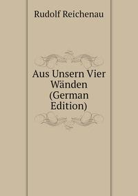 Книга под заказ: «Aus Unsern Vier Wänden (German Edition)»