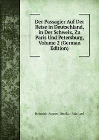Книга под заказ: «Der Passagier Auf Der Reise in Deutschland, in Der Schweiz, Zu Paris Und Petersburg, Volume 2 (German Edition)»