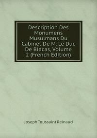 Книга под заказ: «Description Des Monumens Musulmans Du Cabinet De M. Le Duc De Blacas, Volume 2 (French Edition)»