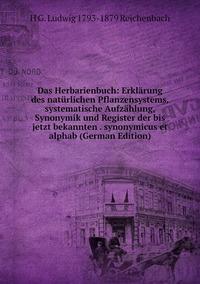 Книга под заказ: «Das Herbarienbuch: Erklärung des natürlichen Pflanzensystems, systematische Aufzählung, Synonymik und Register der bis jetzt bekannten . synonymicus et alphab (German Edition)»