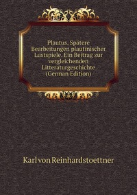Книга под заказ: «Plautus. Spätere Bearbeitungen plautinischer Lustspiele. Ein Beitrag zur vergleichenden Litteraturgeschichte (German Edition)»