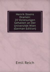 Книга под заказ: «Henrik Ibsens Dramen: 20 Vorlesungen Gehalten an Der Universität Wien (German Edition)»