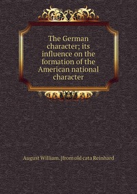 Книга под заказ: «The German character; its influence on the formation of the American national character»