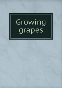Книга под заказ: «Growing grapes»
