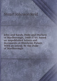 Книга под заказ: «John and Sarah, Duke and Duchess of Marlborough, 1660-1744: based on unpublished letters and documents at Blenheim Palace. With an introd. by the Duke of Marlborough»