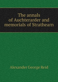Книга под заказ: «The annals of Auchterarder and memorials of Strathearn»