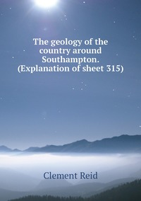 The geology of the country around Southampton. (Explanation of sheet 315), Reid Clement обложка-превью