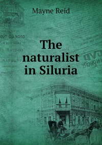 Книга под заказ: «The naturalist in Siluria»