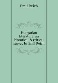 Книга под заказ: «Hungarian literature, an historical & critical survey by Emil Reich»