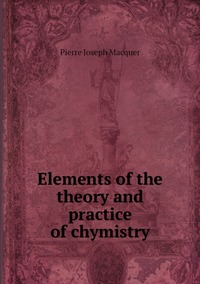 Книга под заказ: «Elements of the theory and practice of chymistry»