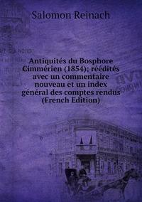 Книга под заказ: «Antiquités du Bosphore Cimmérien (1854); réédités avec un commentaire nouveau et un index général des comptes rendus (French Edition)»