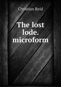 Книга под заказ: «The lost lode. microform»