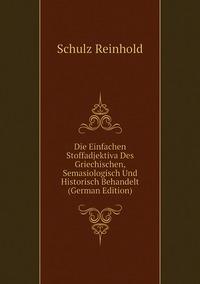 Книга под заказ: «Die Einfachen Stoffadjektiva Des Griechischen, Semasiologisch Und Historisch Behandelt (German Edition)»
