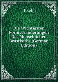 Die Wichtigsten Formveränderungen Des Menschlichen Brustkorbs (German Edition), H Rehn обложка-превью