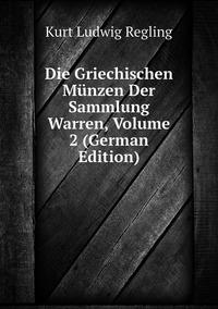 Die Griechischen Münzen Der Sammlung Warren, Volume 2 (German Edition), Kurt Ludwig Regling обложка-превью