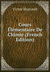 Cours Élémentaire De Chimie (French Edition), Victor Regnault обложка-превью