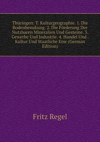 Книга под заказ: «Thüringen: T. Kulturgeographie. 1. Die Bodenbenukung. 2. Die Förderung Der Nutzbaren Mineralien Und Gesteine. 3. Gewerbe Und Industrie. 4. Handel Und . Kultur Und Staatliche Einr (German Edition)»