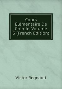 Cours Élémentaire De Chimie, Volume 3 (French Edition), Victor Regnault обложка-превью