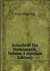 Книга под заказ: «Zeitschrift Für Numismatik, Volume 4 (German Edition)»