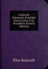 Книга под заказ: «L'odyssée Polonaise, Précédée D'une Lettre À M.Proudhon (French Edition)»