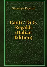 Canti / Di G. Regaldi (Italian Edition), Giuseppe Regaldi обложка-превью