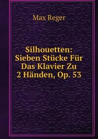 Книга под заказ: «Silhouetten: Sieben Stücke Für Das Klavier Zu 2 Händen, Op. 53»