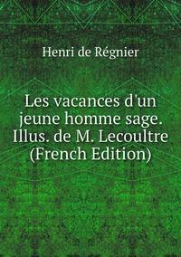 Книга под заказ: «Les vacances d'un jeune homme sage. Illus. de M. Lecoultre (French Edition)»