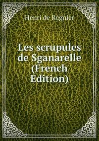 Книга под заказ: «Les scrupules de Sganarelle (French Edition)»