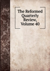 Книга под заказ: «The Reformed Quarterly Review, Volume 40»