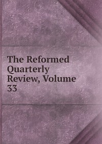 Книга под заказ: «The Reformed Quarterly Review, Volume 33»