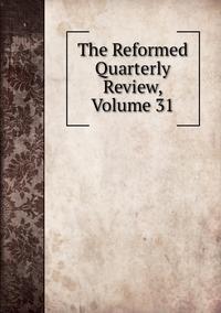 Книга под заказ: «The Reformed Quarterly Review, Volume 31»