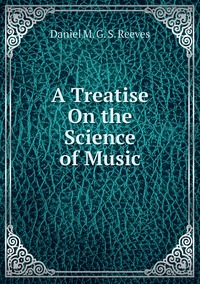 Книга под заказ: «A Treatise On the Science of Music»