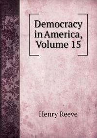 Книга под заказ: «Democracy in America, Volume 15»