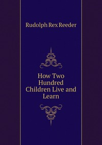 Книга под заказ: «How Two Hundred Children Live and Learn»