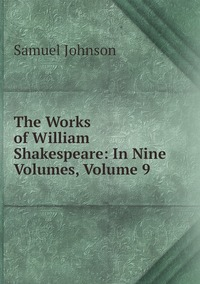 Книга под заказ: «The Works of William Shakespeare: In Nine Volumes, Volume 9»