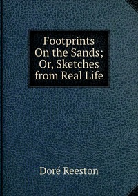 Книга под заказ: «Footprints On the Sands; Or, Sketches from Real Life»