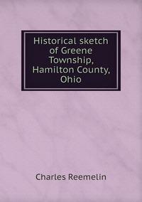 Historical sketch of Greene  Township, Hamilton County, Ohio, Charles Reemelin обложка-превью