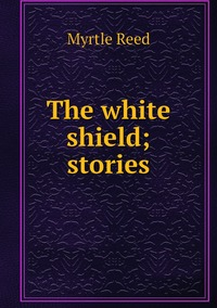 The white shield; stories, Reed Myrtle обложка-превью